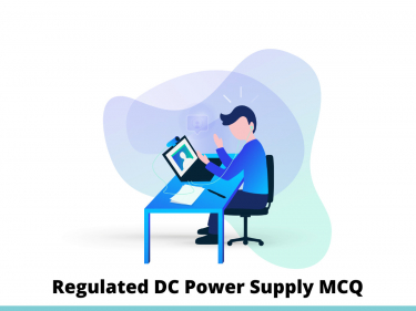 Regulated DC Power Supply MCQ