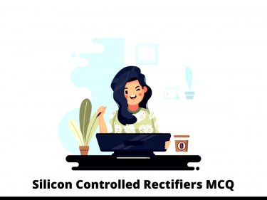 Silicon Controlled Rectifiers MCQ