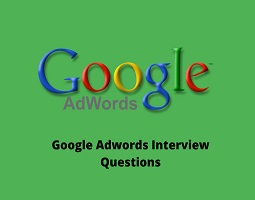 Google Adwords Interview Questions