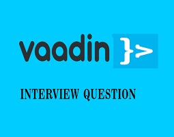 Vaadin Interview Questions